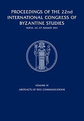 Proceedings of the 22nd International Congress of Byzantine Studies, Sofia, 22-27 August 2011. Volume III. Abstracts of Free Communications