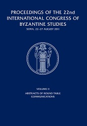 Proceedings of the 22nd International Congress of Byzantine Studies, Sofia, 22-27 August 2011. Volume II. Abstracts of Round Table Communications