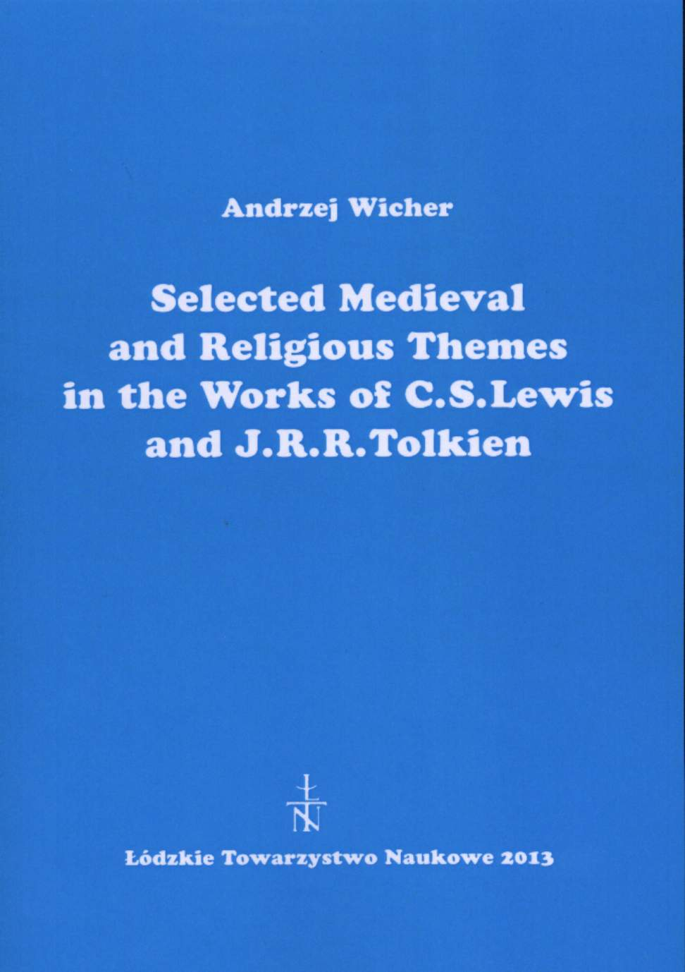 Selected Medieval and Religious Themes in the Works of C. S. Lewis and J. R. R. Tolkien