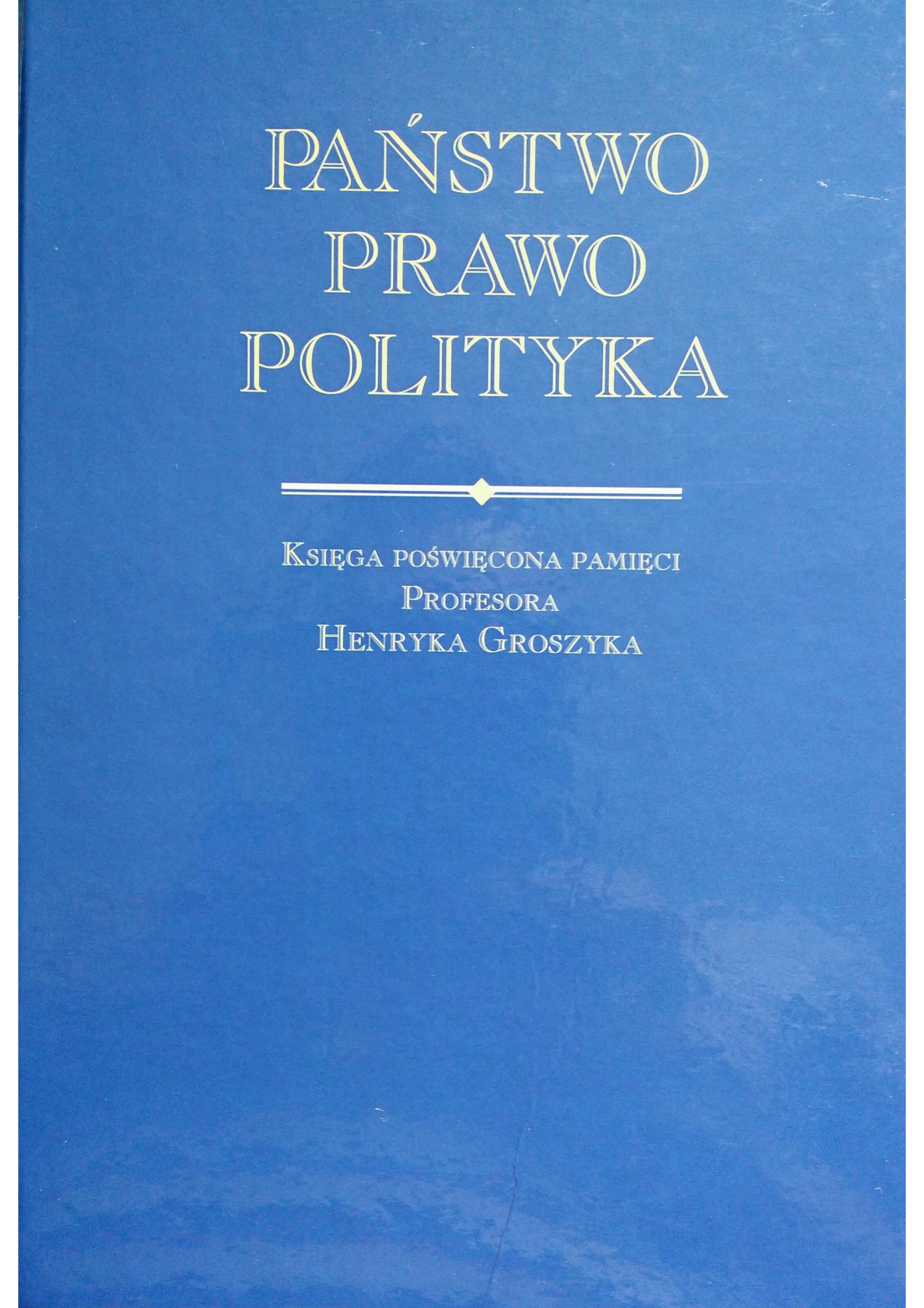 State – Law – Politics. The Book in memory of Professor Henryk Groszyk Cover Image