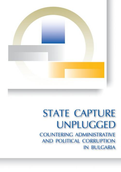 State Capture Unplugged: Countering Administrative and Political Corruption in Bulgaria