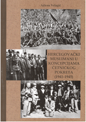 Herzegovinian Muslims in the conceptions of chetnik movement : (1941-1945) Cover Image