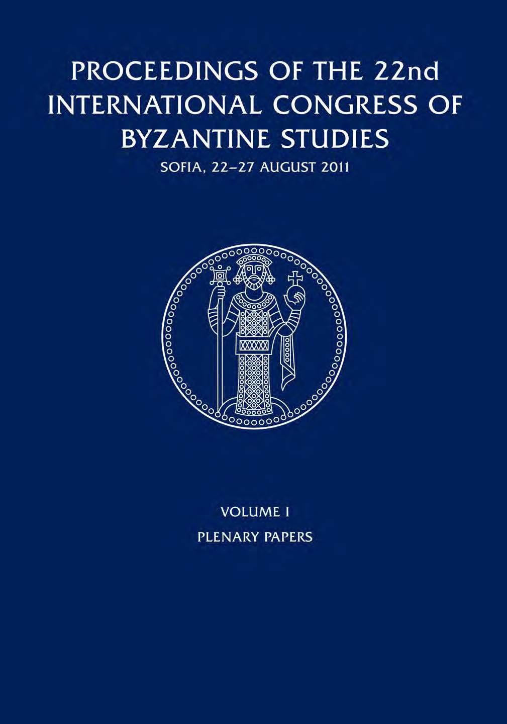 Proceedings of the 22nd International Congress of Byzantine Studies. Sofia, 22–27 August 2011. Volume I, Plenary Papers Cover Image