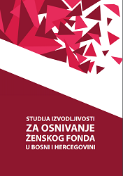 The feasibility study for the establishment of women's fund in Bosnia and Herzegovina Cover Image