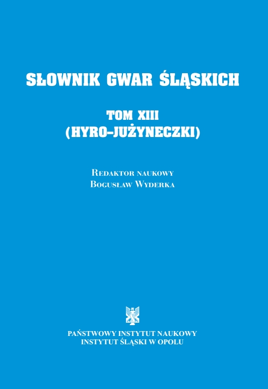 A Dictionary of Silesian Dialects, volume XIII (HYRO - JUŻYNECZKI) Cover Image