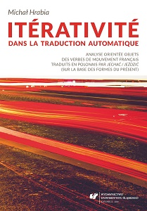 Iterativity in the Machine Translation. Object-oriented Analysis of French Verbs of Movement Translated into Polish as Jechać / Jeździć (on the Basis of Present Tense Forms) Cover Image