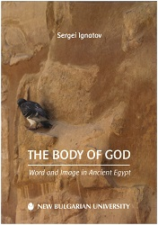 The Body of God : Word and Image in Ancient Egypt. Lectures Delivered at New Bulgarian University Cover Image