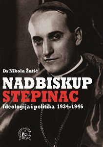 The Ideology and Religious Politics of Archbishop Stepinac in Yugoslavia 1934-1946. Cover Image
