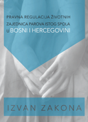 OUTSIDE THE LAW: LEGAL REGULATION OF SAME-SEX COUPLES COMMUNITIES IN BOSNIA AND HERZEGOVINA Cover Image