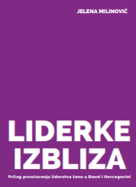 WOMEN LEADERS CLOSE-UP - CONTRIBUTION TO THE STUDY OF LEADERSHIP OF WOMEN IN BOSNIA AND HERZEGOVINA Cover Image
