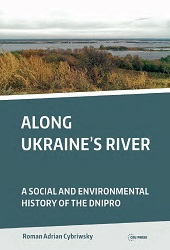 Along Ukraine's River. A Social and Environmental History of the Dnipro