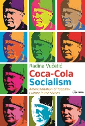 Coca-Cola Socialism. Americanization of Yugoslav Culture in the Sixties
