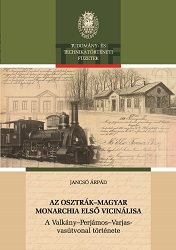 The First Vicinal Railroad in the Austro-Hungarian Monarchy. The History of Construction the Valcani/Valkány-Periam/Perjámos Railway Cover Image