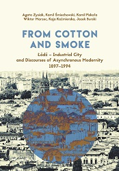 From Cotton and Smoke: Łódź – Industrial City and Discourses of Asynchronous Modernity 1897-1994