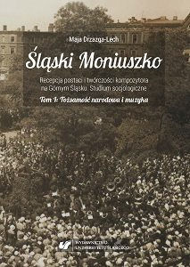 The Silesian Moniuszko. The reception of the figure and the output of the composer in Upper Silesia. A sociological study. Volume I: National identity and music Cover Image