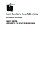 Annual Report: Serbia 2006 - Human Rights: Hostage to the State's Regression Cover Image