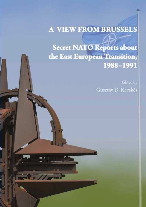 A View from Brussels. Secret NATO Reports about the East European Transition, 1988–1991