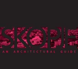SKOPJE – AN ARCHITECTURAL GUIDE