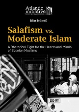 Salafism vs. Moderate Islam: A Rhetorical Fight for the Hearts and Minds of Bosnian Muslims