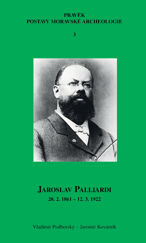 Jaroslav Palliardi (February 20, 1861 - March 12, 1922): A Progressive Cultural Authority of Southwest Moravia and a Renowned European Archaeologist (Study on the History of Archaeology) Cover Image