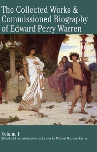 The Collected Works & Commissioned Biography of Edward Perry Warren: Volume I