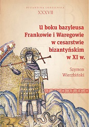At the Basileus's Side. The Franks and the Varangians in the Byzantine Empire in the 11th Century Cover Image