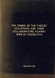 THE CRIMES OF THE FASCIST OCCUPANTS AND THEIR COLLABORATORS AGAINST JEWS IN YUGOSLAVIA Cover Image