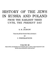 HISTORY OF THE JEWS IN RUSSIA AND POLAND FROM THE EARLIEST TIMES UNTIL THE PRESENT DAY. Vol. III: FROM THE ACCESSION OF NICHOLAS II. UNTIL THE PRESENT DAY WITH BIBLIOGRAPHY AND INDEX Cover Image