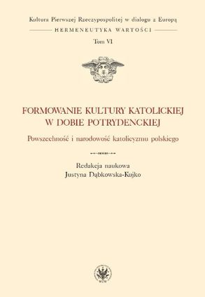 Formation of Catholic culture in the post-Tridentine era. The universality and nationality of Polish Catholicism. Volume VI Cover Image