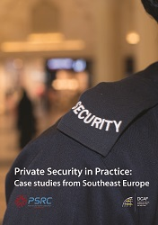Private Security in Practice: Case studies from Southeast Europe Cover Image