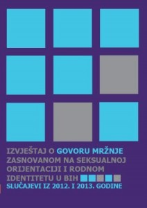 Report on hate speech based on sexual orientation and gender identity in BiH. The cases from 2012 and 2013. Cover Image