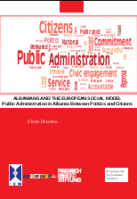 ALBANIANS AND THE EUROPEAN SOCIAL MODEL. Public Administration in Albania: Between Politics and Citizens