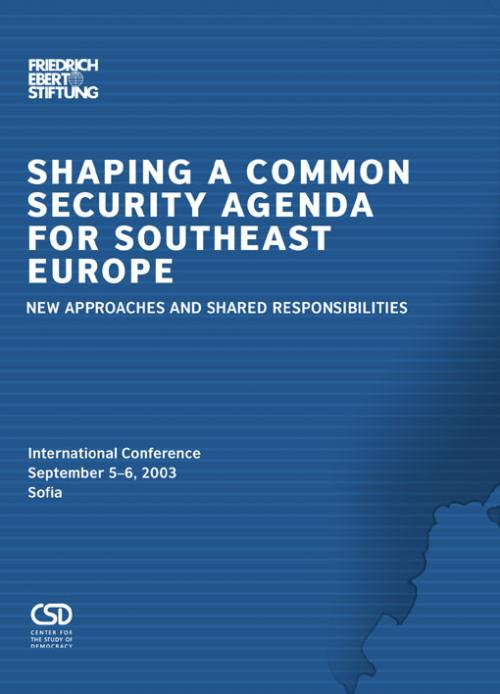 Shaping a Common Security Agenda for Southeast Europe. New Approaches and Shared Responsibilities