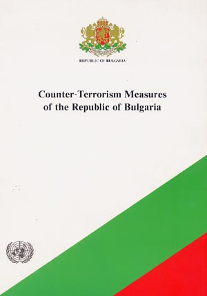 Counter-Terrorism Measures of the Republic of Bulgaria. Implementing United Nations Resolutions Against Terrorism
