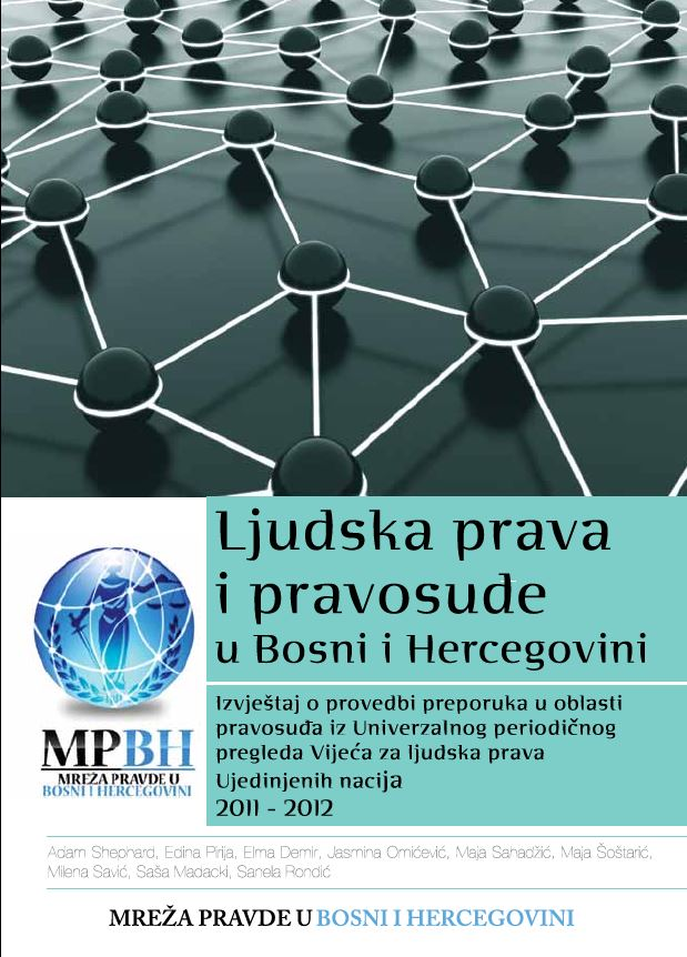 HUMAN RIGHTS AND JUDICIARY IN BOSNIA AND HERZEGOVINA (2011-2012) - A Report on the Implementation of the Recommendations for Justice Sector in Bosnia and Herzegovina from the Universal Periodic Review of the UN Human Rights Council Cover Image