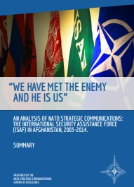 """WE HAVE MET THE ENEMY AND HE IS US"" - AN ANALYSIS OF NATO STRATEGIC COMMUNICATIONS: THE INTERNATIONAL SECURITY ASSISTANCE FORCE (ISAF) IN AFGHANISTAN, 2003-2014."