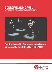 COERCIVE AND CRUEL: Sterilisation and its Consequences for Romani Women in the Czech Republic (1966-2016) Cover Image