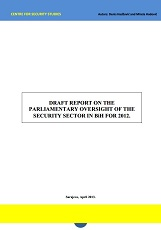 Draft Report on the Parliamentary Oversight of the Security Sector in BiH for 2012.