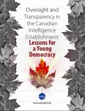 Oversight and Transparency in the Canadian Intelligence Establishment: Lessons for a Young Democracy