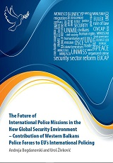 The Future of International Police Missions in the New Global Security Environment – Contribution of Western Balkans Police Forces to EU's International Policing