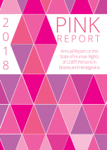 2018 Pink Report - Annual Report on the State of Human Rights of LGBTI Persons in Bosnia and Herzegovina Cover Image